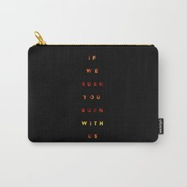 if we burn you burn with us  Carry-All Pouch