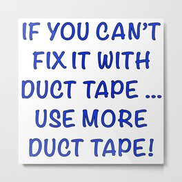 Use More Duct Tape Metal Print