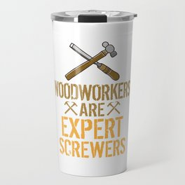 Woodworkers Are Expert Screwers Funny Woodworking Travel Mug