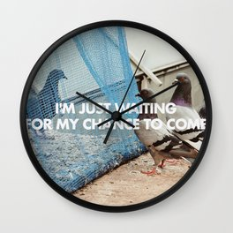 IM JUST WAITING FOR MY CHANCE TO COME Wall Clock