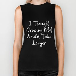 I Thought Growing Old Would Take Longer   Very Funny Gift Idea Biker Tank