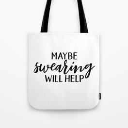 Maybe Swearing Will Help, Funny Quote Tote Bag