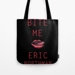 BITE ME, ERIC NORTHMAN Tote Bag