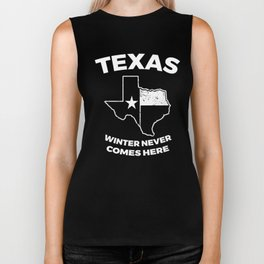 Funny Texas Winter Gift for Texans Winter Never comes Here Biker Tank