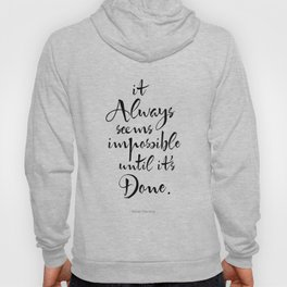 It Always Seems Impossible Until It's Done. Nelson Mandela Quote Hoody