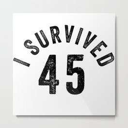 I Survived 45 T-shirt   2020 Presidential Election Shirt   Survival Shirt   Family and Friends Gift   US Politics Tee Metal Print