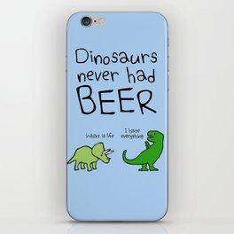 Dinosaurs Never Had Beer iPhone Skin