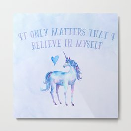 It Only Matters That I Believe In Myself Metal Print