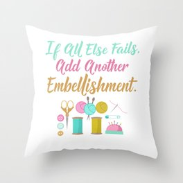 All Else Fails Add Embellishment Crafting Crafts design Throw Pillow