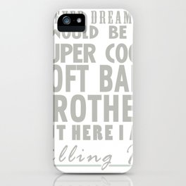 I never dreamed I Would be a Super Cool Softball Brother but here I am Killing it! iPhone Case