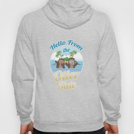 Hello From The Otter Side Funny Otters Aquatic Semi-Aquatic Carnivorous Mammals Gift Hoody