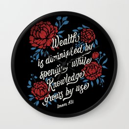 """Imam Ali: """"Wealth is diminished by spending while knowledge grows by use."""" Wall Clock"""