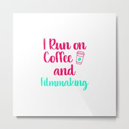 I Run on Coffee and Filmmaking Filmmaker Production Gift Metal Print
