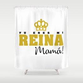 Tu eres mi Reina Shower Curtain
