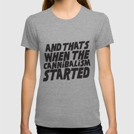 And that's when the cannibalism started T-shirt