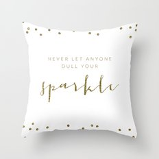 Never Let Anyone Dull Your Sparkle Throw Pillow