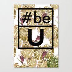 Be U Canvas Print