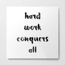 Hard work conquers all Metal Print
