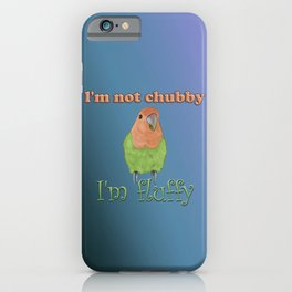 I'm not chubby, I'm fluffy. Archie lovebird merch. iPhone Case