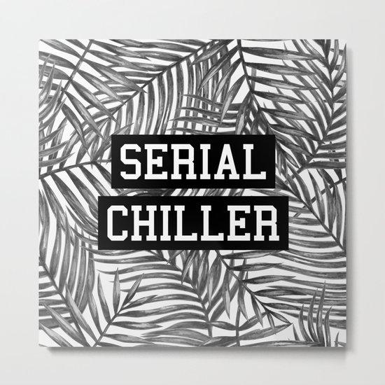 Serial Chiller Metal Print