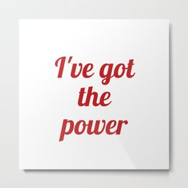 I've got the power Metal Print
