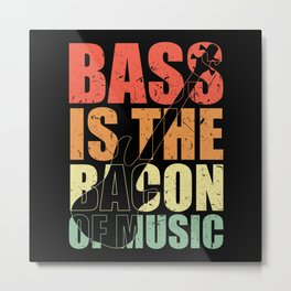 Bass Player BASS IS THE BACON OF MUSIC Bass Player Metal Print