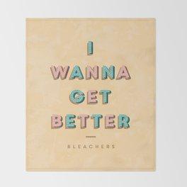 I Wanna Get Better Throw Blanket