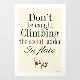 Don't Be Caught Climbing The Social Ladder In Flats  Art Print