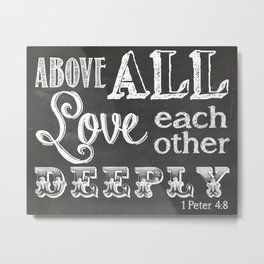 Above All Things Love Each Other Deeply Metal Print