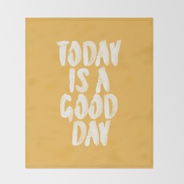 Today is a Good Day Throw Blanket