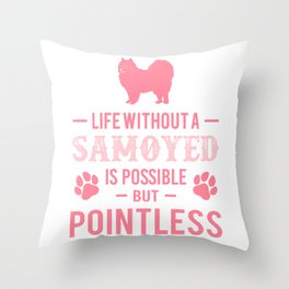 Life Without A Samoyed Is Possible But Pointless pw Throw Pillow