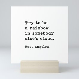 Try To Be A Rainbow In Somebody Else's Cloud, Maya Angelou Quote Mini Art Print