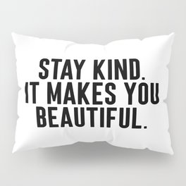 Stay Kind It Males You Beautiful Pillow Sham