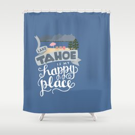 Lake Tahoe is my Happy Place Shower Curtain