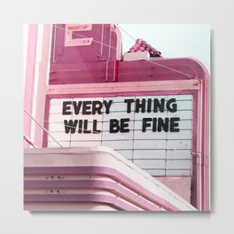 Every Thing Will Be Fine Metal Print