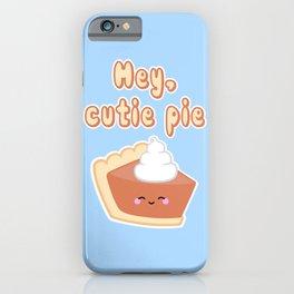 Hey, Cutie Pie iPhone Case