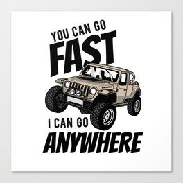 You Can Go Fast Can Go Anywhere Off Road Canvas Print