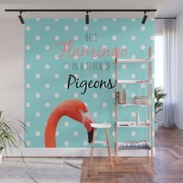 Be a Flamingo in a Flock of Pigeons Wall Mural