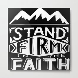 Stand Firm in the Faith Metal Print