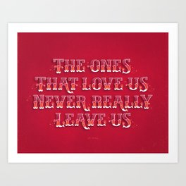 """The Ones That Love Us Never Really Leave Us"" Art Print"