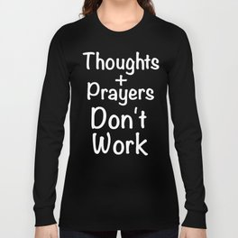 Thoughts And Prayers Don't Work Gun Control Shirt Long Sleeve T-shirt