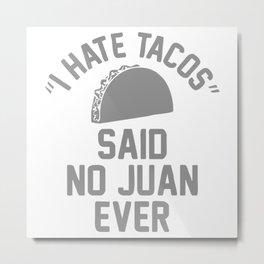 I Hate Tacos Said No Juan Funny Metal Print