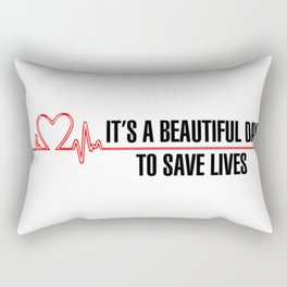 It's A Beautiful Day To Save Lives Rectangular Pillow