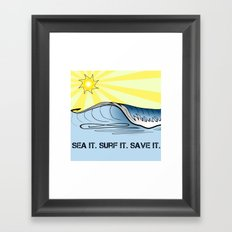 Sea It ~ Surf It ~ Save It Framed Art Print