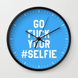 GO FUCK YOUR SELFIE (Blue) Wall Clock