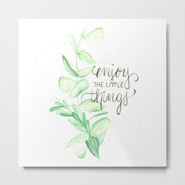 Enjoy the little things - watercolor painting quote Metal Print