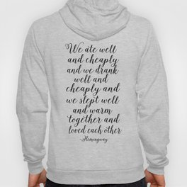 QUOTE, We Ate Well And Cheaply And We Drank Well And Cheaply And Love Each Other,Poems,Friends Gift Hoody