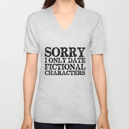 Sorry, I only date fictional characters!  Unisex V-Neck