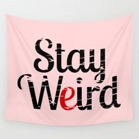 weird Wall Tapestries featuring Stay weird by mailboxdisco