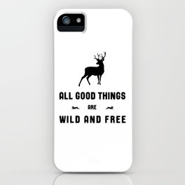All Good Things Are Wild and Free in Black and White iPhone Case